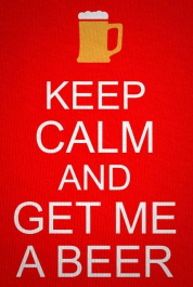 Keep Calm And Get Me A Beer