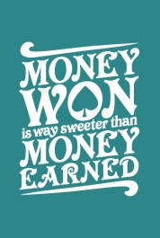 Money Won Is Sweeter...