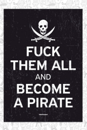 F*ck Them All And Become A Pirate