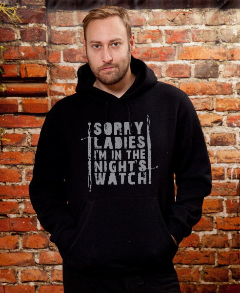 Sorry Ladies, I'm In The Night's Watch, Unisex