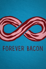 Forever Bacon