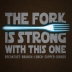 The Fork Is Strong With This One